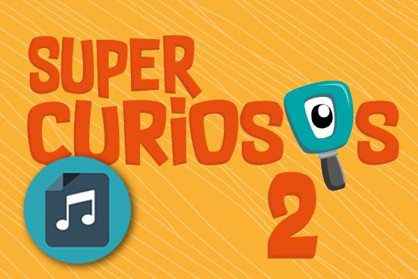 Canciones - Supercuriosos 2